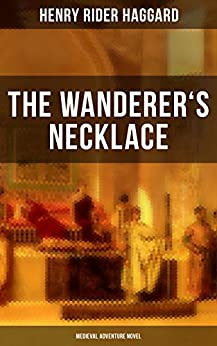 THE WANDERER'S NECKLACE (Medieval Adventure Novel): A Viking's Tale by [Haggard, Henry Rider]
