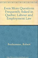 Even More Questions Frequently Asked in Quebec Labour and Employment Law