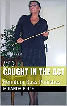 Caught In The Act: Femdom Boss Punishes (Privately Punished Book 1) by [Birch, Miranda]
