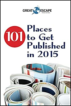 101 Places to Get Published in 2015 by [Publishing, Great Escape, Stevens, Jennifer, Harvey, Steenie, Allen, Lori, Wagner, Rich, Caton, Bonnie]