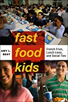 Fast-Food Kids: French Fries, Lunch Lines and Social Ties (Critical Perspectives on Youth)