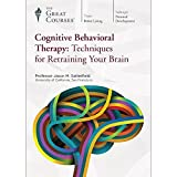 The Great Courses: Cognitive Behavioral Therapy: Techniques for Retraining Your Brain