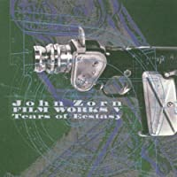 Film Works V: Tears Of Ecstasy by John Zorn (1996-11-19)