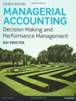 Managerial Accounting: Decision Makling and Performance Management by Ray Proctor(2012-08-28)