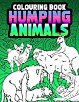 Humping Animals Adult Colouring Book: Inappropriate Gifts for Adults Funny Gag Gifts White Elephant Gifts