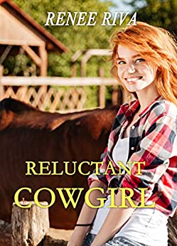 Reluctant Cowgirl: A Christian romance (Taming the Cowboy's Heart Book 1) by [Riva, Renee]