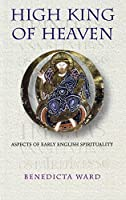 High King of Heaven: Aspects of Early English Spirituality (Cistercian Studies)