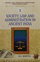 Society, Law and Administration in Ancient India: Political, Legal and Military History of India Vol. 3