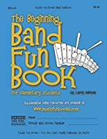 The Beginning Band Fun Book (Bells): for Elementary Students