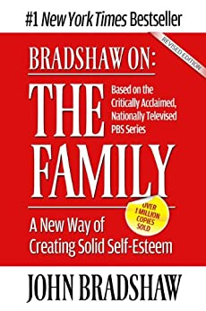 Bradshaw On: The Family: A New Way of Creating Solid Self-Esteem by [Bradshaw, John]