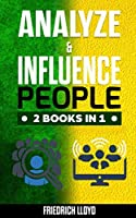 ANALYZE & INFLUENCE PEOPLE 2 BOOKS IN 1: Analysis of human behavior through the use of body language and manipulation and principles of ethical influence with secret techniques for: handling in people and influencing on social media