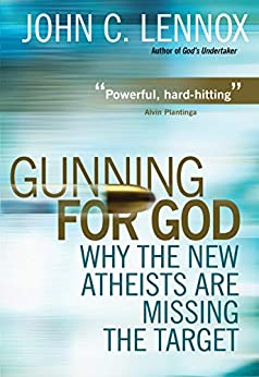 Gunning for God: Why the New Atheists are Missing the Target by [LENNOX, JOHN C. ]