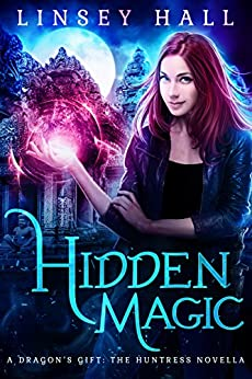 Hidden Magic (Dragon's Gift: The Huntress Book 0) by [Hall, Linsey]