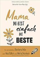 Mama, du bist einfach die Beste: Ein persoenliches Dankeschoen zum Ausfuellen und Verschenken