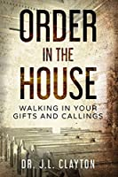 Order in The House: Walking in your gifts and callings