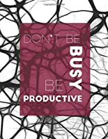 Notebook: Don't Be Busy, Be Productive: 'The way to get started is to quit talking and begin doing'