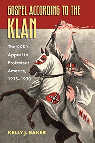 Gospel According to the Klan: The KKK's Appeal to Protestant America, 1915-1930 (Culture America (Hardcover))