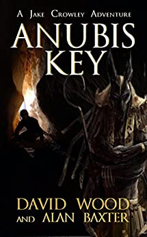 Anubis Key: A Jake Crowley Adventure (Jake Crowley Adventures Book 2) by [Wood, David, Baxter, Alan]