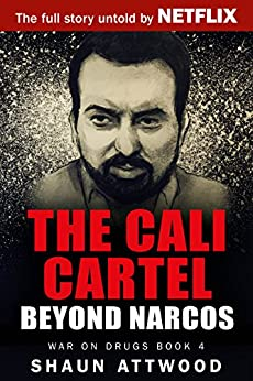The Cali Cartel: Beyond Narcos (War On Drugs Book 4) by [Attwood, Shaun]