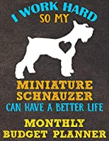 Monthly Budget Planner: Monthly Weekly Daily Budget Planner (Undated - Start Any Time) Bill Tracker Budget Tracker Financial Planner for Miniature Schnauzer Dog Puppy Owners and Lovers