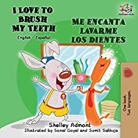 I Love to Brush My Teeth - Me encanta lavarme los dientes: English Spanish Bilingual Book (English Spanish Bilingual Collection)