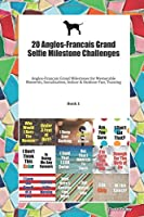 20 Anglos-Francais Grand Selfie Milestone Challenges: Anglos-Francais Grand Milestones for Memorable Moments, Socialization, Indoor & Outdoor Fun, Training Book 1
