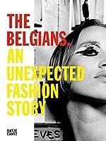 The Belgians: An Unexpected Fashion Story by Nele Bernheim Lut Clincke Laurent Dombrowicz Agnes Goyvaerts Siska Lyssens Veerle Windels Oscar van den Boogaard Karen Van Godtsenhoven(2015-09-29)