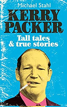 Kerry Packer: Tall tales & true stories by [Stahl, Michael]