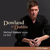 ダウランド: 歌曲集(編曲:マイケル・スラッテリー、シルヴァイン・ベルジェロン、セアン・ダゲル) (Dowland in Dublin / Michael Slattery (Tenor), La Nef) [輸入盤]
