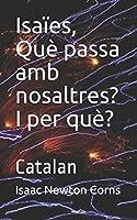 Isaïes, Què passa amb nosaltres? I per què?: Catalan