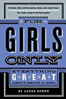 For Girls Only: Everything Great About Being a Girl by Laura Dower(2008-06-24)