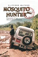 Mosquito Hunter: Chronicles of an African Insect Scientist