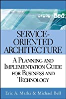 Service-Oriented Architecture: A Planning and Implementation Guide for Business and Technology