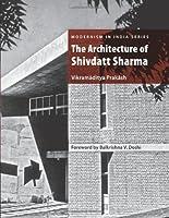 The Architecture of Shivdatt Sharma (Modernism in India) by Vikramaditya Prakash(2013-03-16)