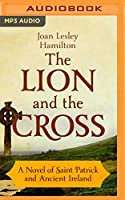 The Lion and the Cross: A Novel of Saint Patrick and Ancient Ireland