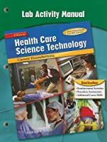 Health Care Science Technology: Career Foundations, Lab Activity Manual (HLTHCAR SCI TECH: CAR FOUND)