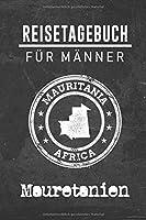 Reisetagebuch fuer Maenner Mauretanien: 6x9 Reise Journal I Notizbuch mit Checklisten zum Ausfuellen I Perfektes Geschenk fuer den Trip nach Mauretanien fuer jeden Reisenden