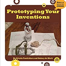 Prototyping Your Inventions (21st Century Skills Innovation Library: Makers as Innovators Junior)