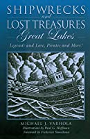 Shipwrecks and Lost Treasure Great Lakes: Legends and Lore, Pirates and More!