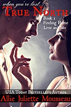 True North Book 1 Finding Home Livie and Jake by [Mousseau, Allie Juliette, Wilding, Raeah]