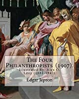 The Four Philanthropists (1907). by: Edgar Jepson: Illustrated By: Alex O. Levy (1881-1947) Was a Painter, Illustrator, Printmaker, and Designer.