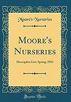 Moore's Nurseries: Descriptive List, Spring, 1924 (Classic Reprint)