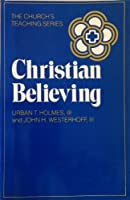 Christian Believing (The Church's Teaching Series ; 1)