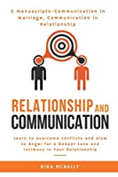 Relationship Communication: 2 Manuscripts - Communication in Marriage, Communication in Relationship: Learn to Overcome Conflicts and Slow to Anger for a Deeper Love and Intimacy in Your Relationship