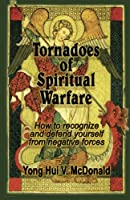 Tornadoes of Spiritual Warfare: How to Recognize and Defend Yourself from Negative Forces