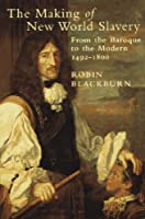 The Making of New World Slavery: From the Baroque to the Modern 1492-1800