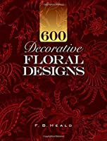 600 Decorative Floral Designs (Dover Pictorial Archive)