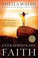 Extraordinary Faith: God's Perfect Gift For Every Womans Heart
