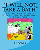 I Will Not Take a Bath: The Mainemals Meet Sticky, the Bald-headed Porcupine