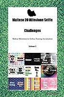 Maltese 20 Milestone Selfie Challenges Maltese Milestones for Selfies, Training, Socialization Volume 1